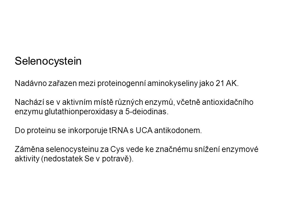 Selenocystein Nadávno zařazen mezi proteinogenní aminokyseliny jako 21 AK.