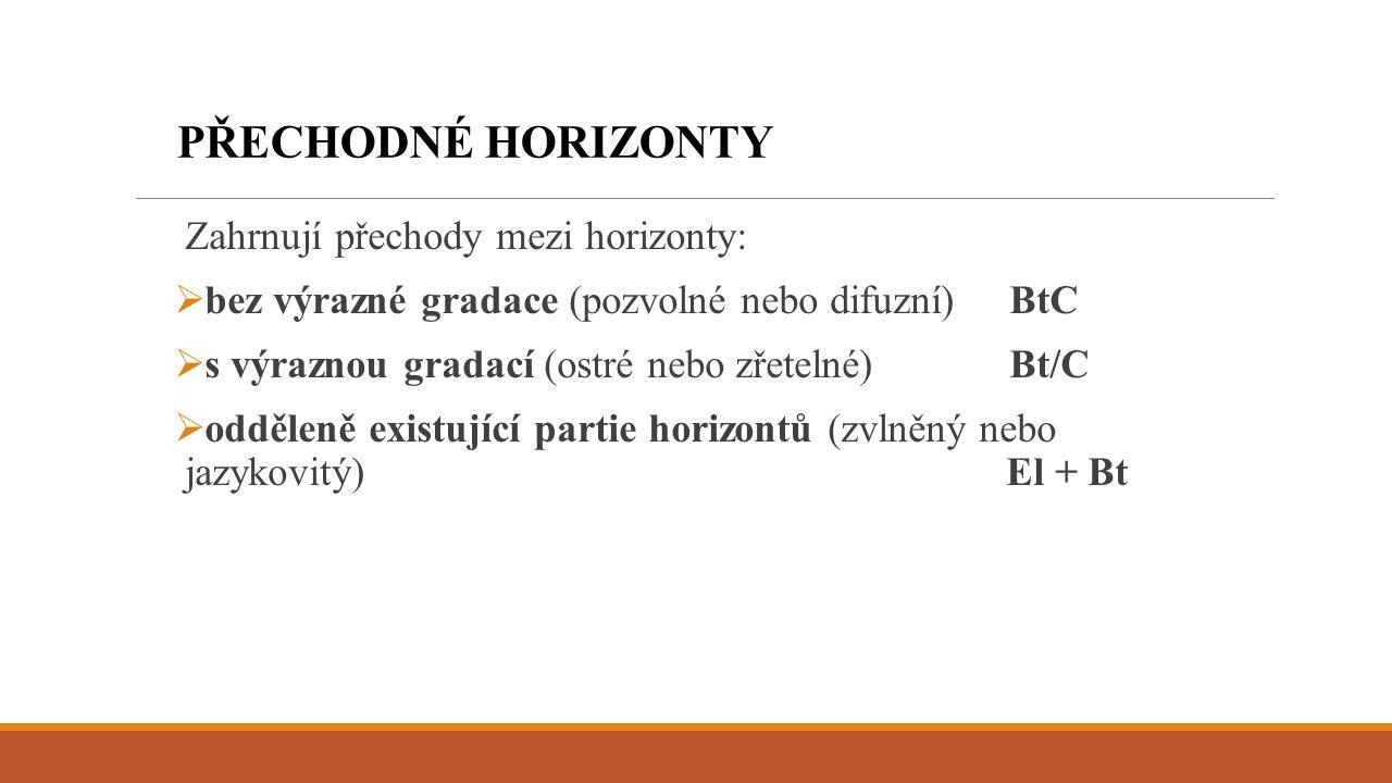 PŘECHODNÉ HORIZONTY Zahrnují přechody mezi horizonty: