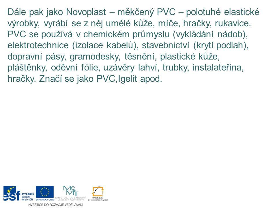 Dále pak jako Novoplast – měkčený PVC – polotuhé elastické výrobky, vyrábí se z něj umělé kůže, míče, hračky, rukavice.