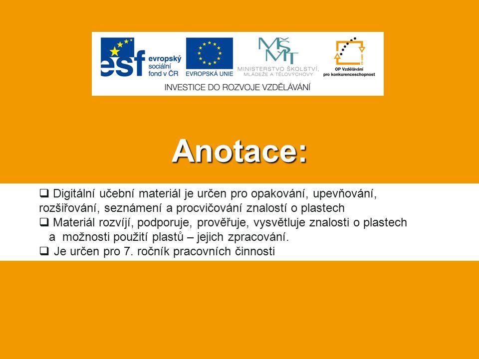 Anotace: Digitální učební materiál je určen pro opakování, upevňování, rozšiřování, seznámení a procvičování znalostí o plastech.
