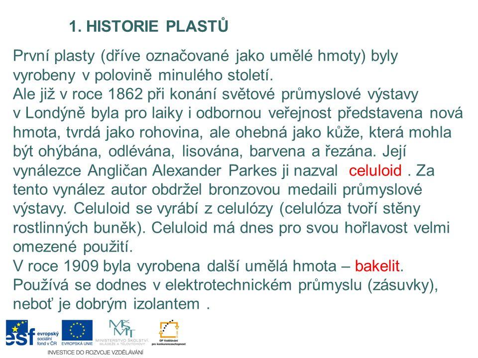 1. HISTORIE PLASTŮ První plasty (dříve označované jako umělé hmoty) byly vyrobeny v polovině minulého století.