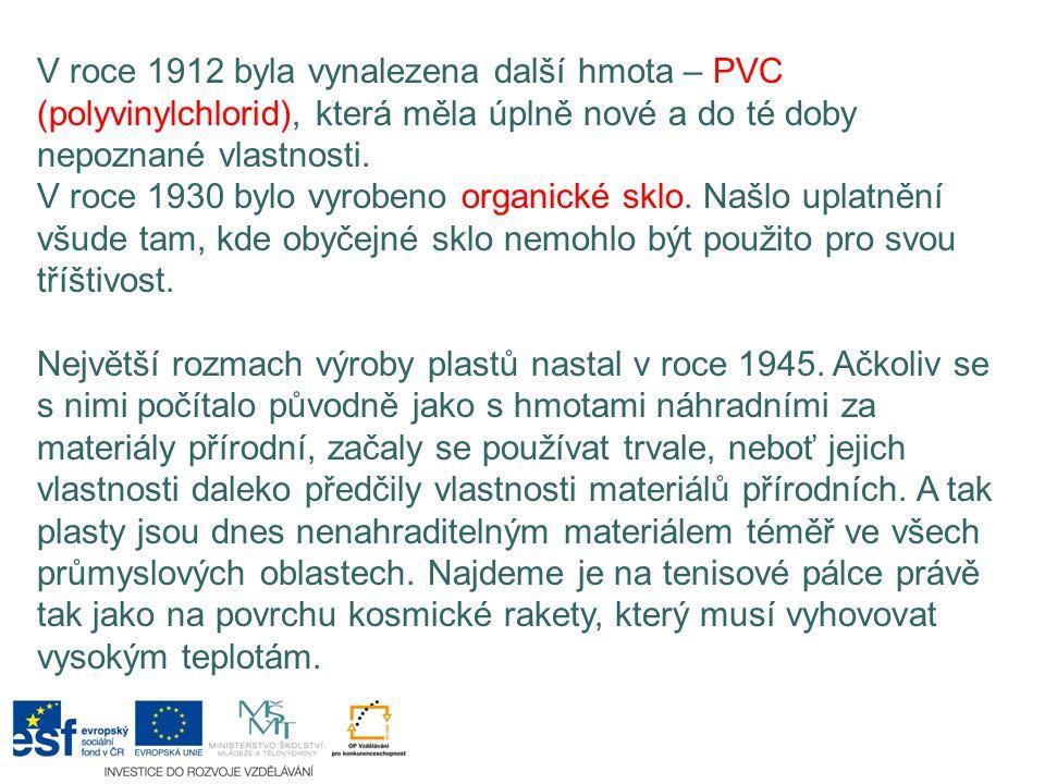 V roce 1912 byla vynalezena další hmota – PVC (polyvinylchlorid), která měla úplně nové a do té doby nepoznané vlastnosti.