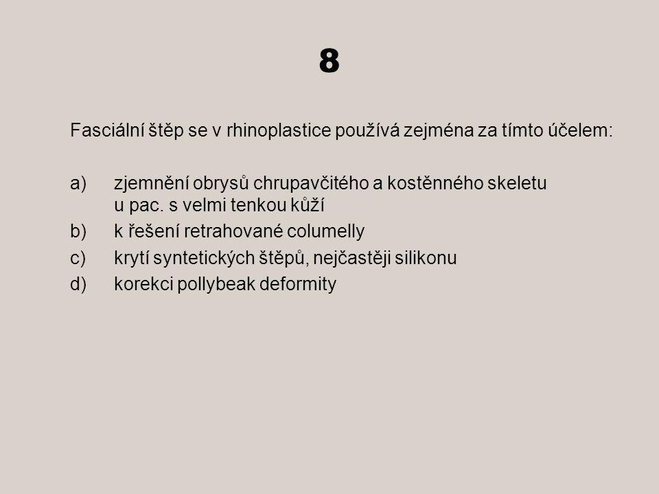 8 Fasciální štěp se v rhinoplastice používá zejména za tímto účelem: