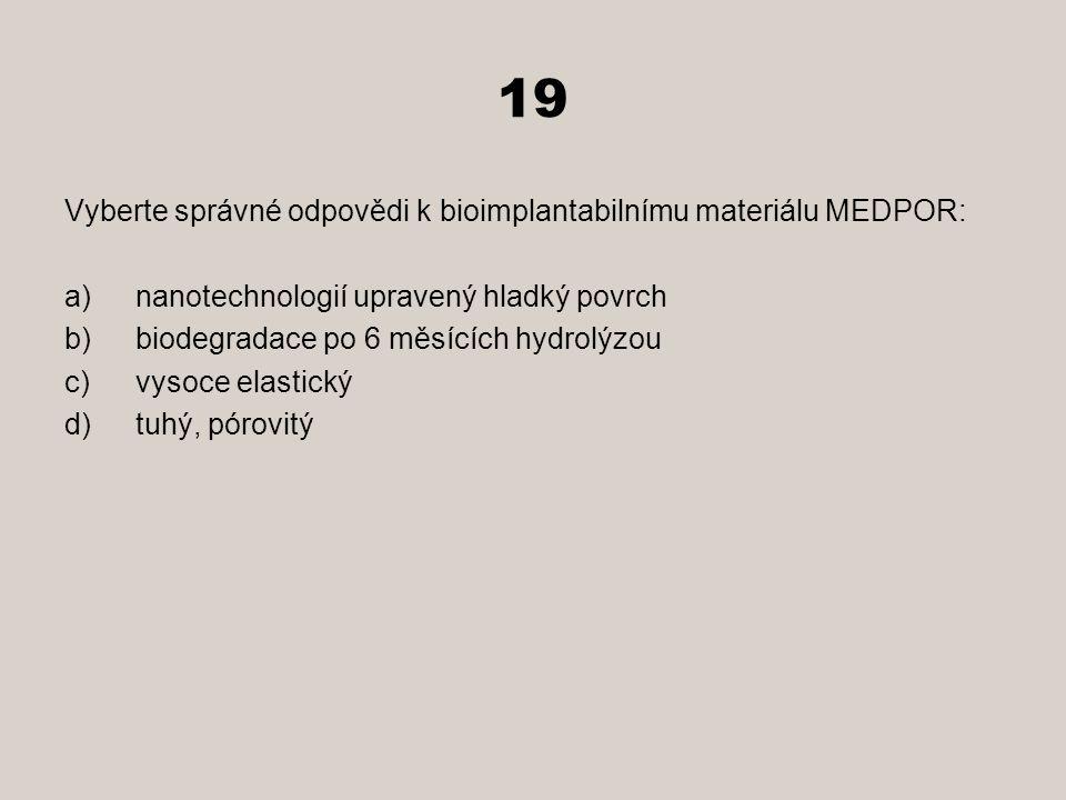19 Vyberte správné odpovědi k bioimplantabilnímu materiálu MEDPOR: