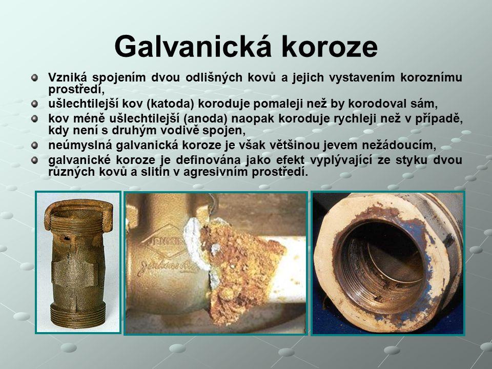 Galvanická koroze Vzniká spojením dvou odlišných kovů a jejich vystavením koroznímu prostředí,
