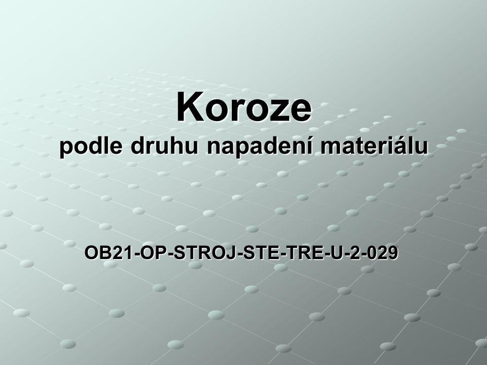 podle druhu napadení materiálu OB21-OP-STROJ-STE-TRE-U-2-029