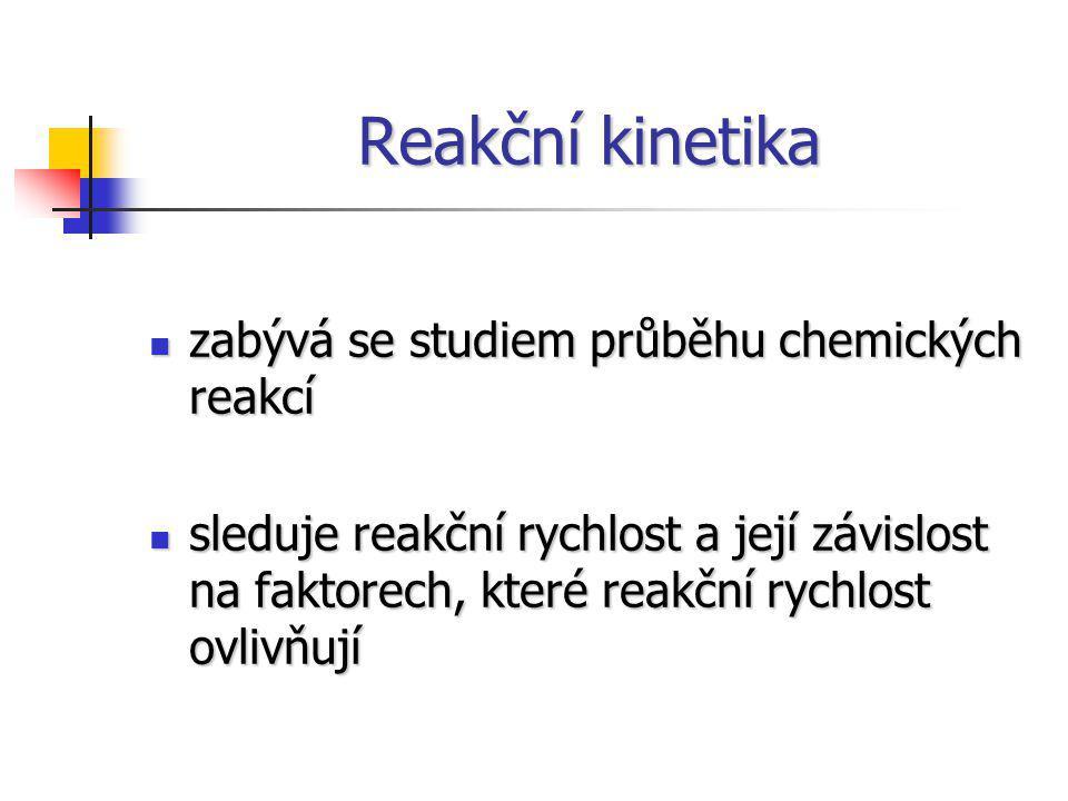 Reakční kinetika zabývá se studiem průběhu chemických reakcí