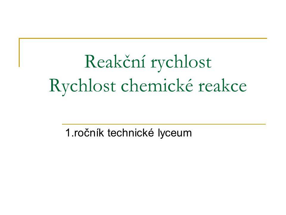 Reakční rychlost Rychlost chemické reakce