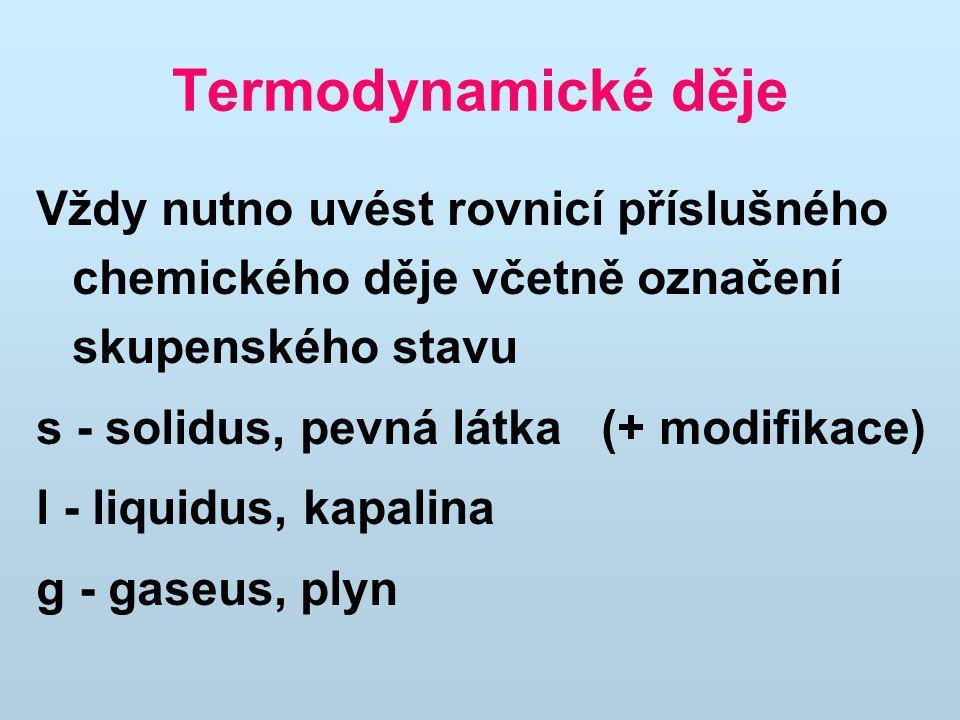 Termodynamické děje Vždy nutno uvést rovnicí příslušného chemického děje včetně označení skupenského stavu.