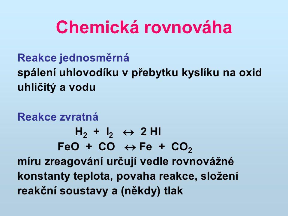 Chemická rovnováha Reakce jednosměrná
