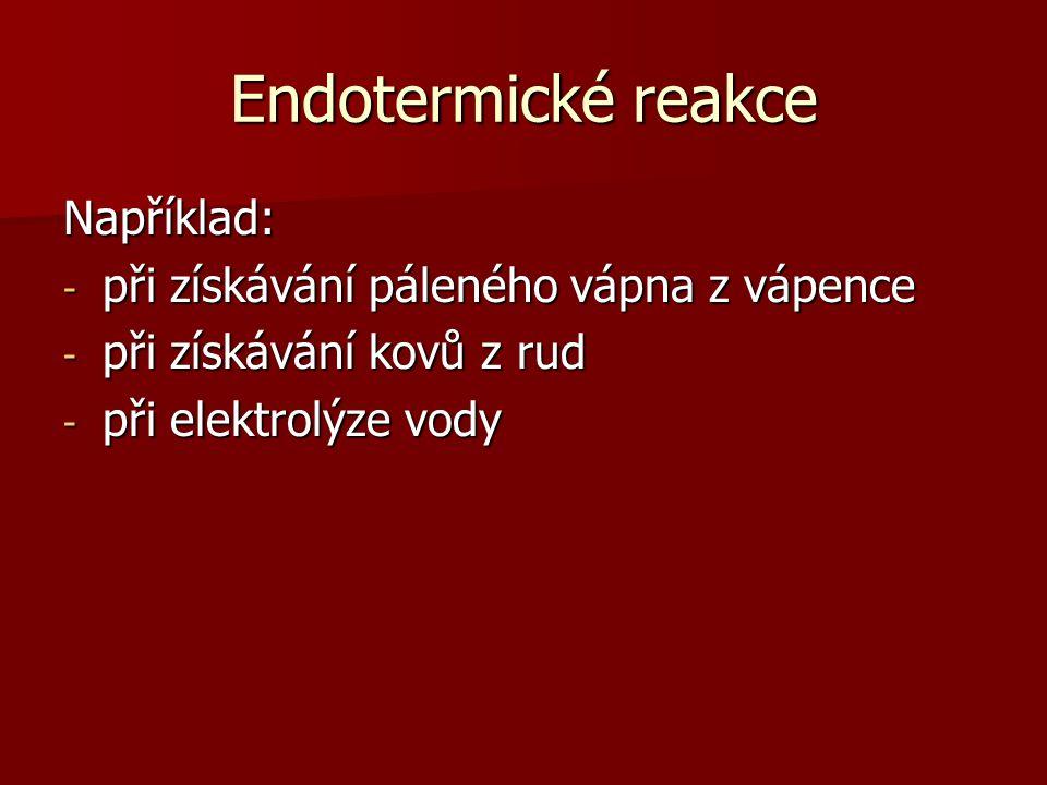 Endotermické reakce Například: při získávání páleného vápna z vápence