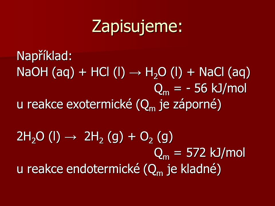 Zapisujeme: Například: NaOH (aq) + HCl (l) → H2O (l) + NaCl (aq)