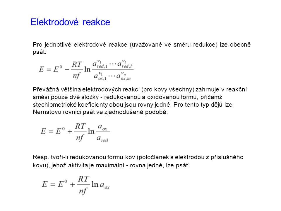 Elektrodové reakce Pro jednotlivé elektrodové reakce (uvažované ve směru redukce) lze obecně psát:
