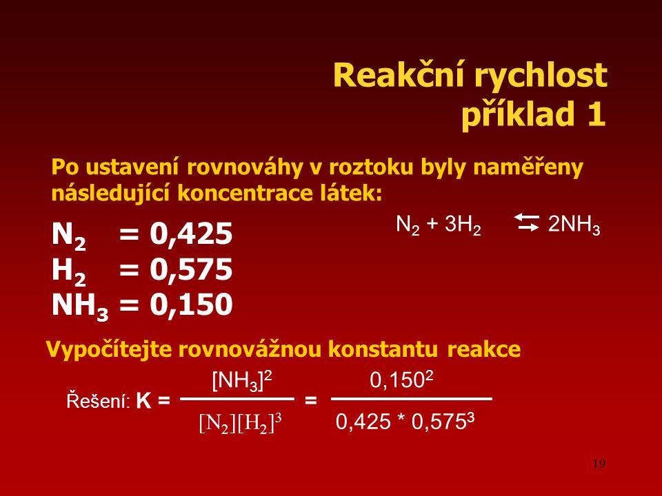 Reakční rychlost příklad 1 N2 = 0,425 H2 = 0,575 NH3 = 0,150