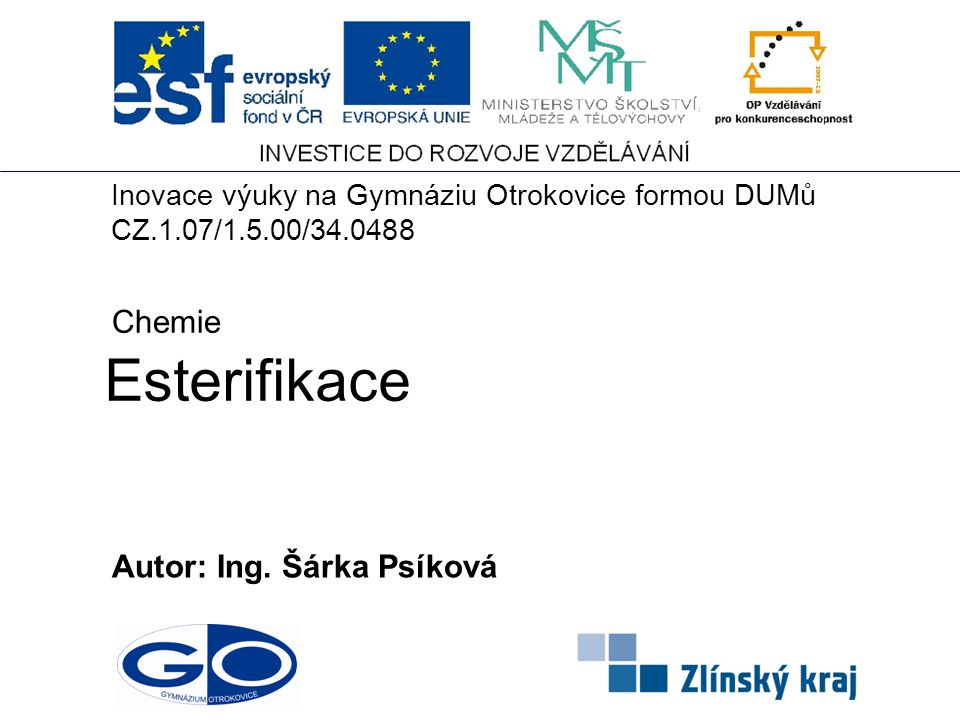 Esterifikace Chemie Autor: Ing. Šárka Psíková