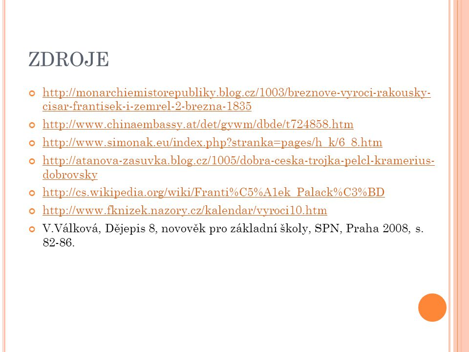 ZDROJE http://monarchiemistorepubliky.blog.cz/1003/breznove-vyroci-rakousky- cisar-frantisek-i-zemrel-2-brezna-1835.