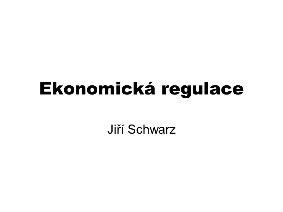 Ekonomická regulace Jiří Schwarz