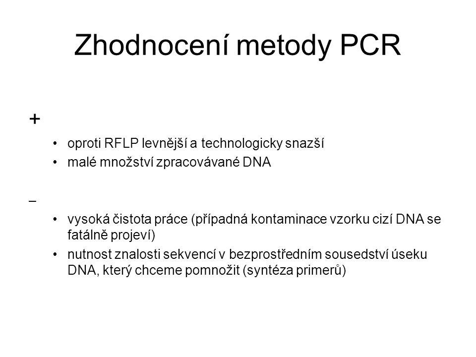 Zhodnocení metody PCR + oproti RFLP levnější a technologicky snazší