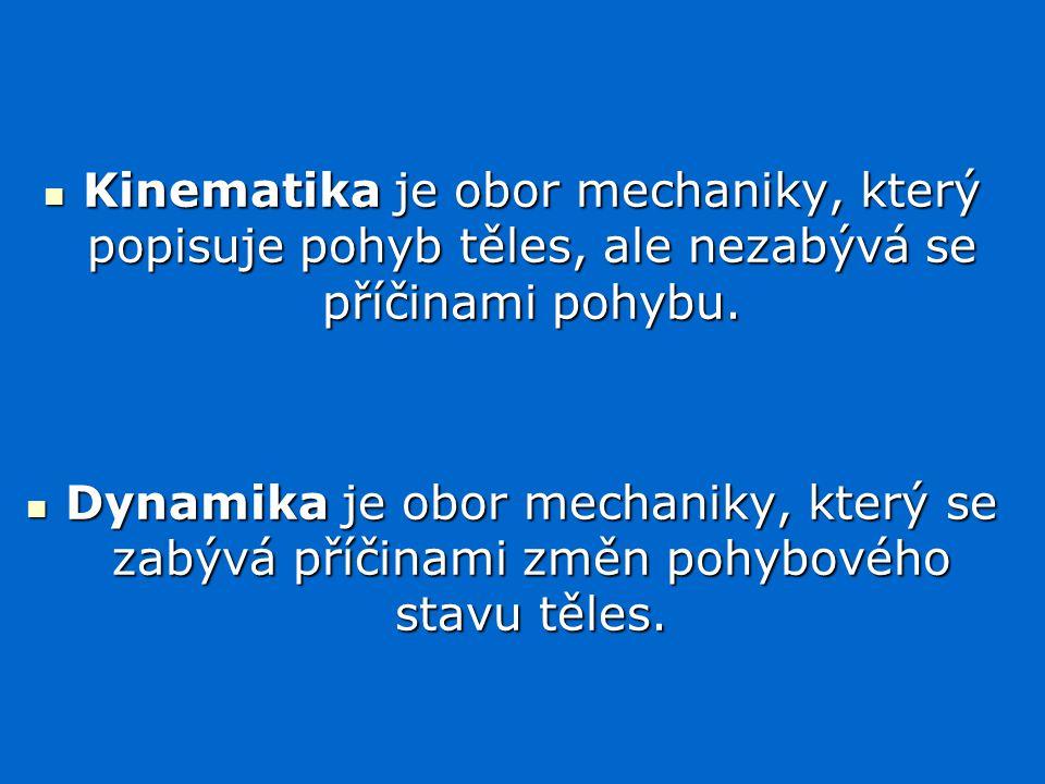 Kinematika je obor mechaniky, který popisuje pohyb těles, ale nezabývá se příčinami pohybu.