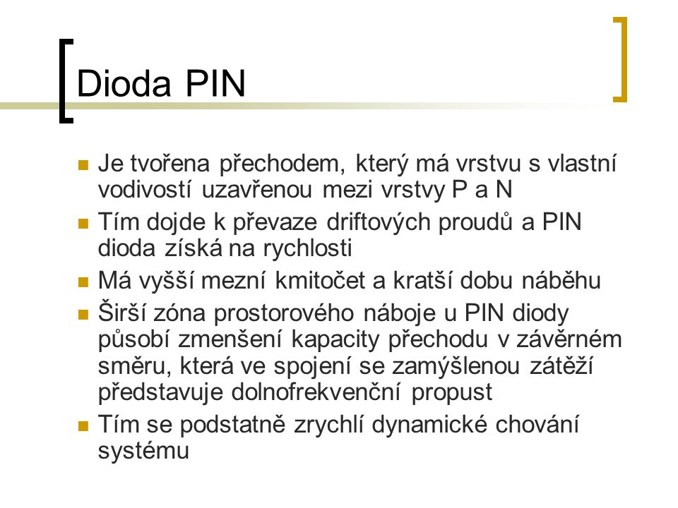 Dioda PIN Je tvořena přechodem, který má vrstvu s vlastní vodivostí uzavřenou mezi vrstvy P a N.