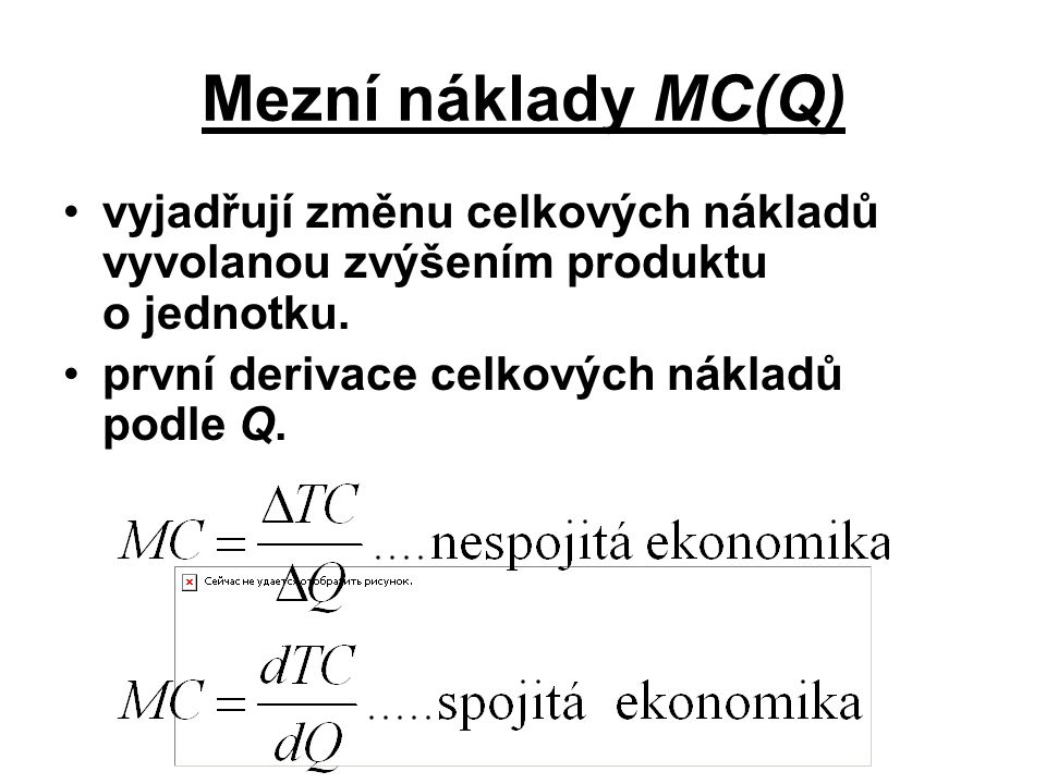 Mezní náklady MC(Q) vyjadřují změnu celkových nákladů vyvolanou zvýšením produktu o jednotku.