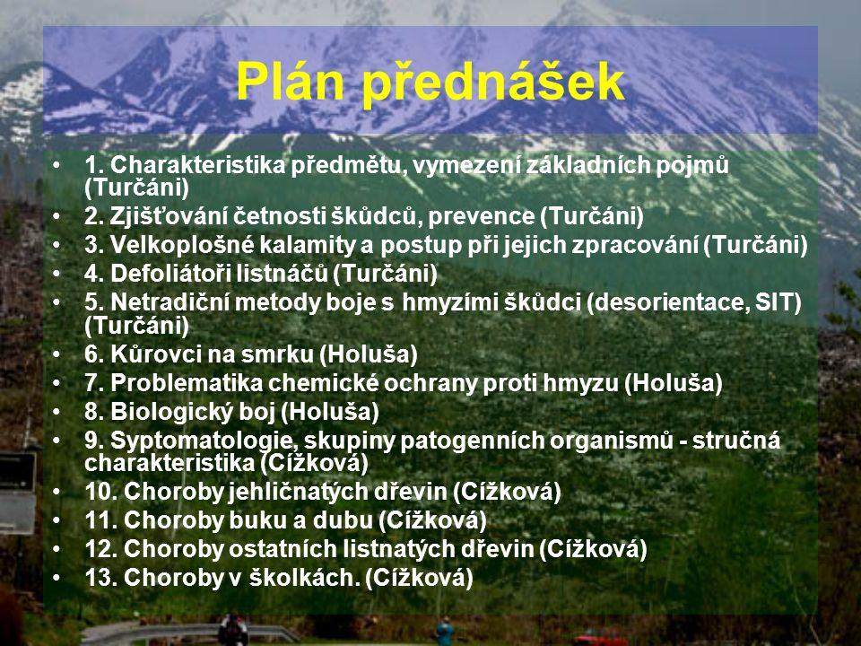 Plán přednášek 1. Charakteristika předmětu, vymezení základních pojmů (Turčáni) 2. Zjišťování četnosti škůdců, prevence (Turčáni)