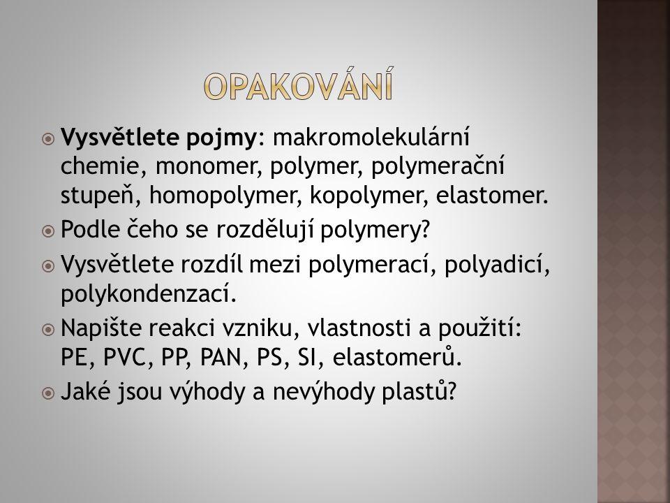 OPAKOVÁNÍ Vysvětlete pojmy: makromolekulární chemie, monomer, polymer, polymerační stupeň, homopolymer, kopolymer, elastomer.