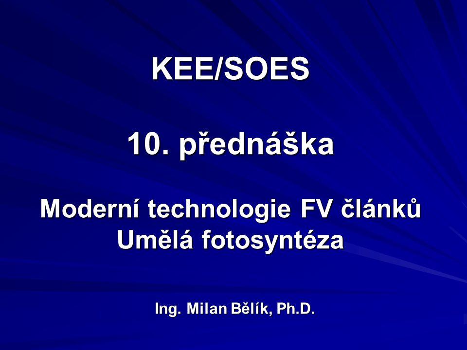 KEE/SOES 10. přednáška Moderní technologie FV článků Umělá fotosyntéza