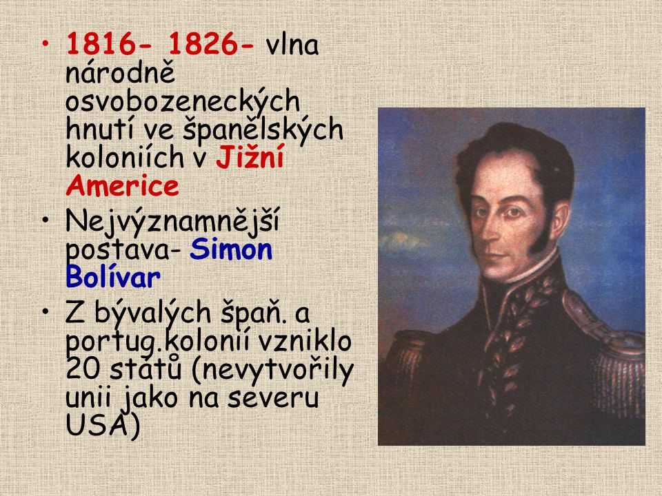 1816- 1826- vlna národně osvobozeneckých hnutí ve španělských koloniích v Jižní Americe
