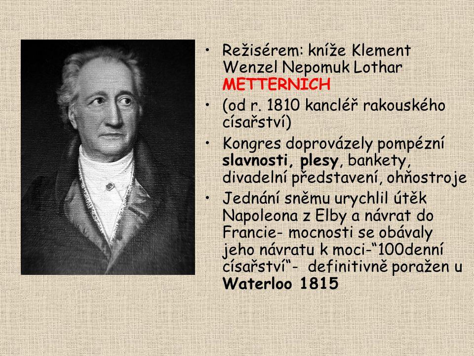 Režisérem: kníže Klement Wenzel Nepomuk Lothar METTERNICH
