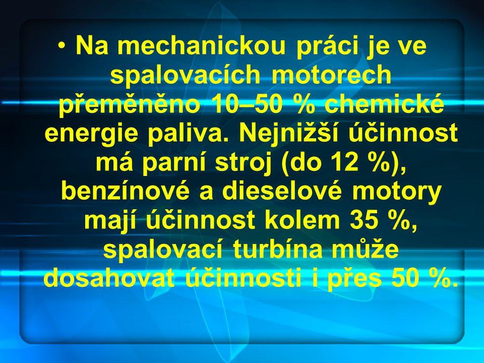 Na mechanickou práci je ve spalovacích motorech přeměněno 10–50 % chemické energie paliva.
