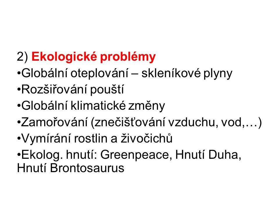 2) Ekologické problémy Globální oteplování – skleníkové plyny. Rozšiřování pouští. Globální klimatické změny.