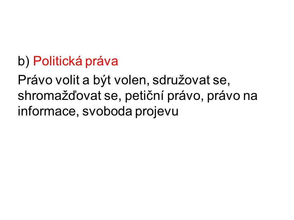 b) Politická práva Právo volit a být volen, sdružovat se, shromažďovat se, petiční právo, právo na informace, svoboda projevu