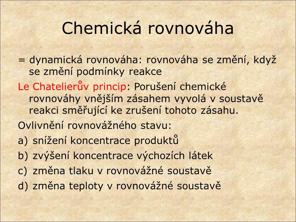 Chemická rovnováha = dynamická rovnováha: rovnováha se změní, když se změní podmínky reakce.