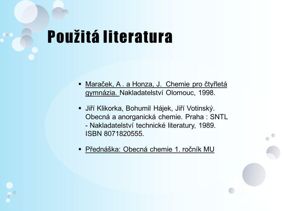 Použitá literatura Maraček, A . a Honza, J. Chemie pro čtyřletá gymnázia. Nakladatelství Olomouc, 1998.
