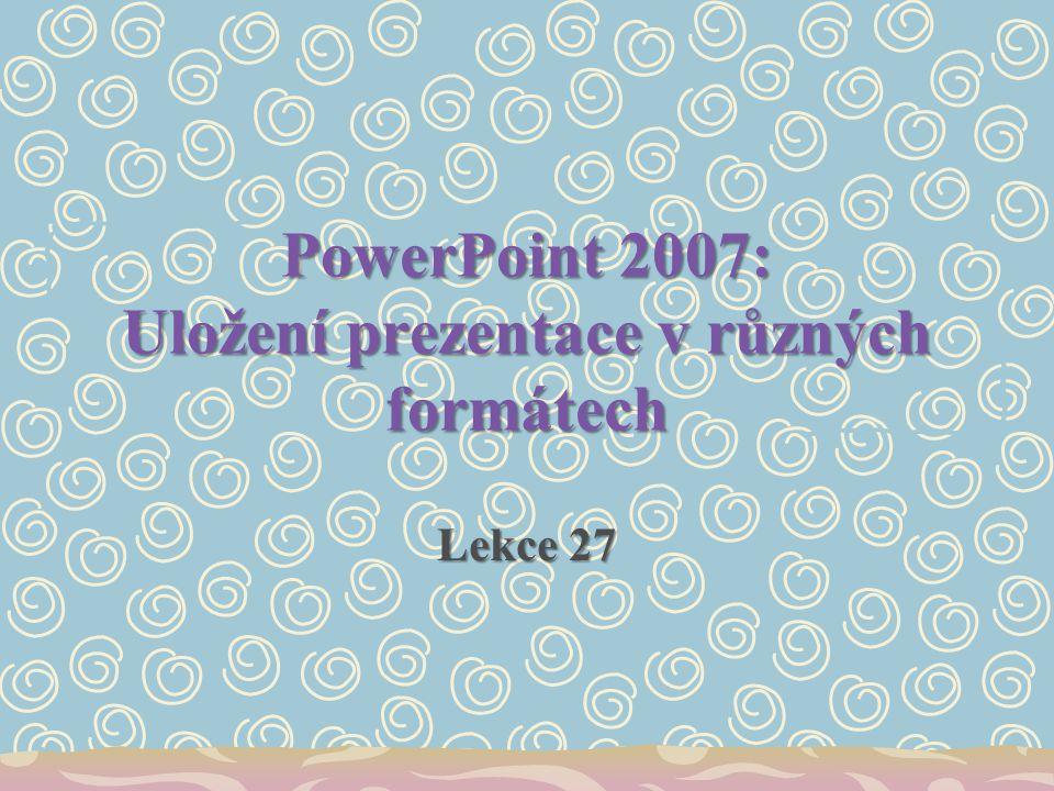 PowerPoint 2007: Uložení prezentace v různých formátech