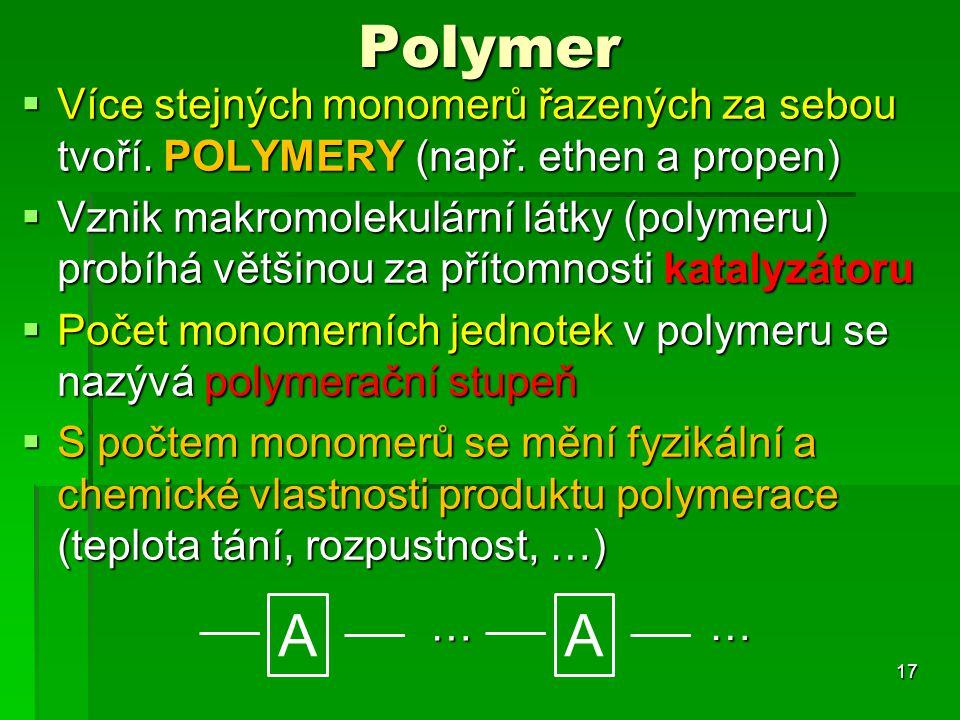 Polymer Více stejných monomerů řazených za sebou tvoří. POLYMERY (např. ethen a propen)