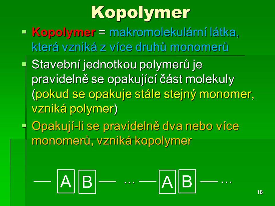 Kopolymer Kopolymer = makromolekulární látka, která vzniká z více druhů monomerů.