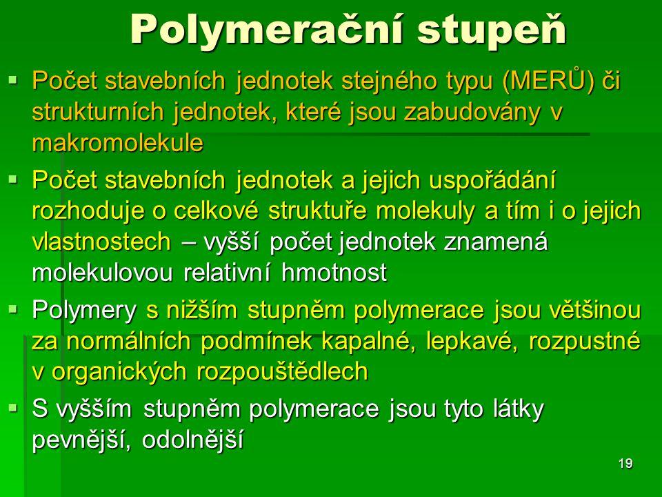 Polymerační stupeň Počet stavebních jednotek stejného typu (MERŮ) či strukturních jednotek, které jsou zabudovány v makromolekule.