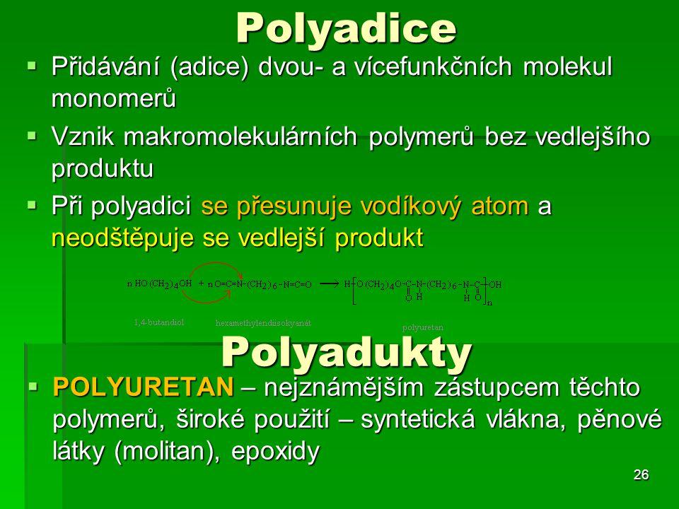 Polyadice Přidávání (adice) dvou- a vícefunkčních molekul monomerů. Vznik makromolekulárních polymerů bez vedlejšího produktu.