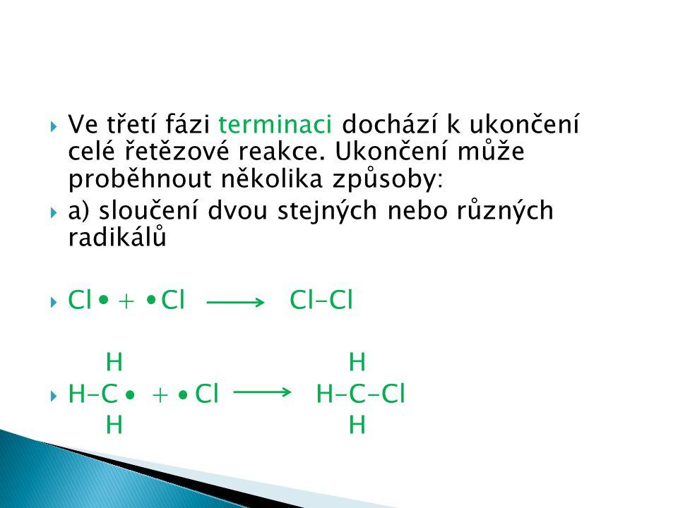 Ve třetí fázi terminaci dochází k ukončení celé řetězové reakce