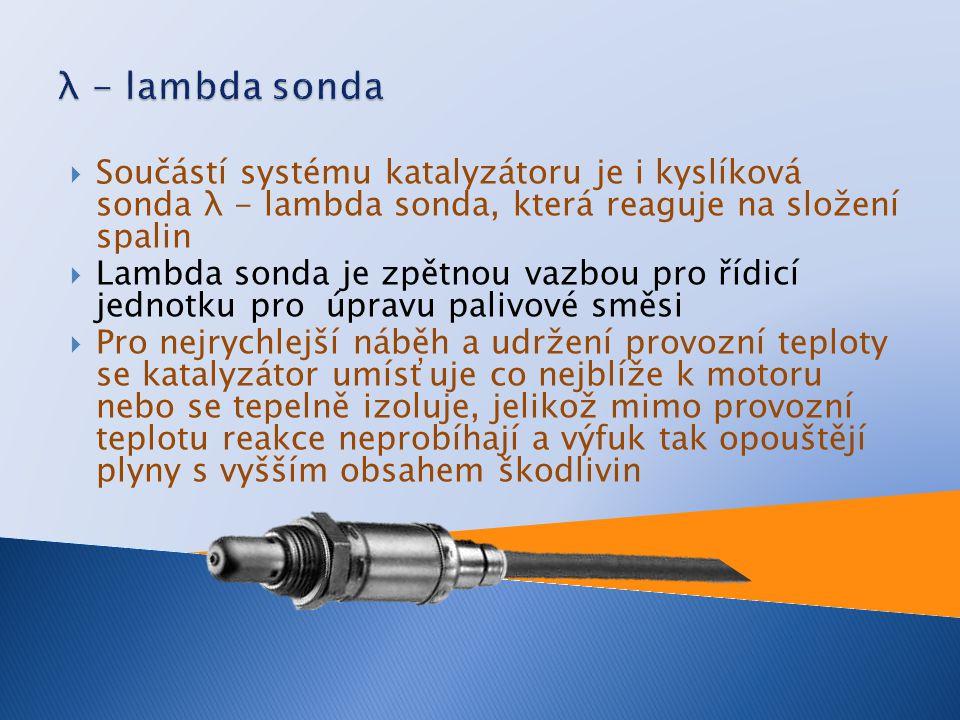 λ - lambda sonda Součástí systému katalyzátoru je i kyslíková sonda λ - lambda sonda, která reaguje na složení spalin.
