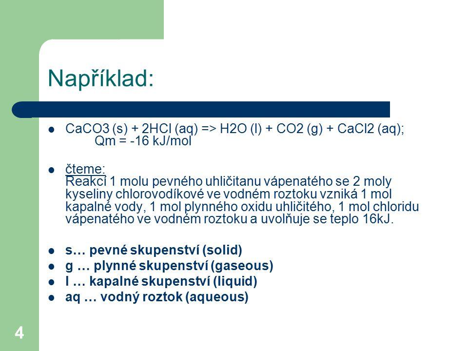 Například: CaCO3 (s) + 2HCl (aq) => H2O (l) + CO2 (g) + CaCl2 (aq); Qm = -16 kJ/mol.