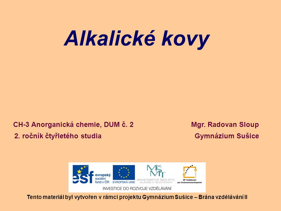 Alkalické kovy CH-3 Anorganická chemie, DUM č. 2 Mgr. Radovan Sloup