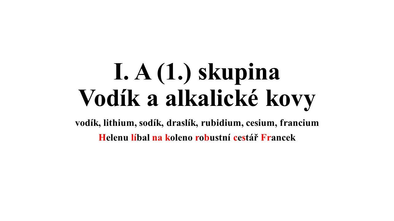 I. A (1.) skupina Vodík a alkalické kovy