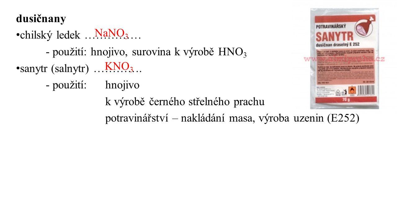 - použití: hnojivo, surovina k výrobě HNO3 sanytr (salnytr) ………….