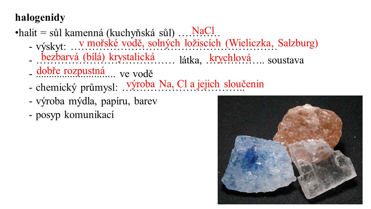 halit = sůl kamenná (kuchyňská sůl) ………… výskyt: ………………………………………………….