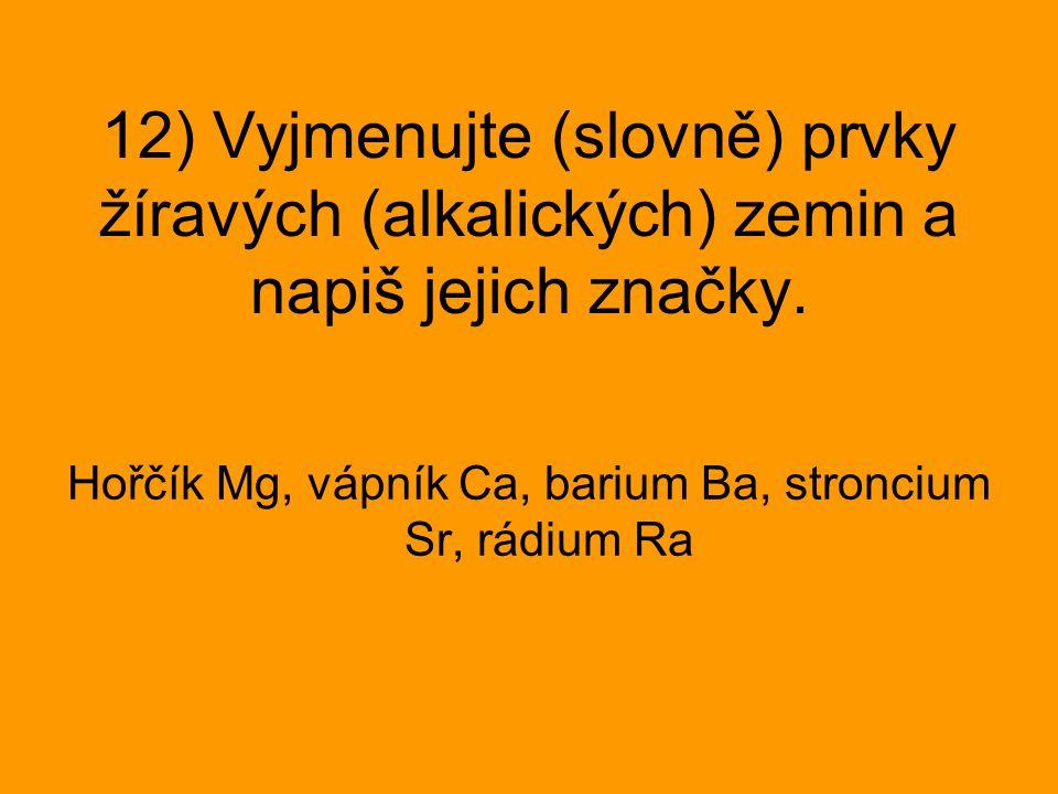 Hořčík Mg, vápník Ca, barium Ba, stroncium Sr, rádium Ra