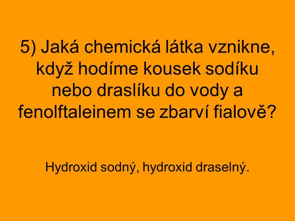 Hydroxid sodný, hydroxid draselný.