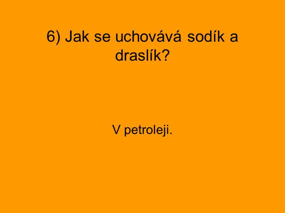 6) Jak se uchovává sodík a draslík